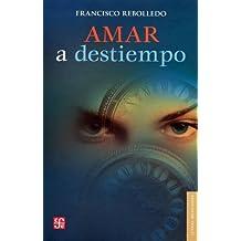 Amar a destiempo (Letras Mexicanas) (Spanish Edition) by Francisco Rebolledo (2012-07-31)