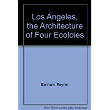 Los Angeles, the Architecture of Four Ecoloies