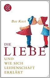 Die Liebe: und wie sich Leidenschaft erklärt (Fischer Taschenbibliothek) von Bas Kast (25. April 2013) Taschenbuch