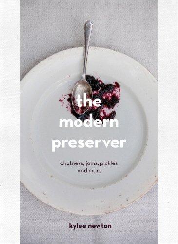 The Modern Preserver: Chutneys, Pickles, Jams and More por Kylee Newton