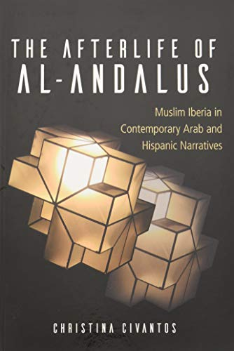 The Afterlife of Al-Andalus: Muslim Iberia in Contemporary Arab and Hispanic Narratives (SUNY series in Latin American and Iberian Thought and Culture) por Christina Civantos