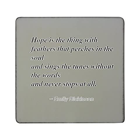 Hardboard square fridge magnet with Hope is the thing with feathers that perches in the soul - and sings the tunes without the words - and never stops at all.