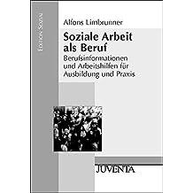 Soziale Arbeit als Beruf: Berufsinformationen und Arbeitshilfen für Ausbildung und Praxis (Edition Sozial)