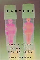 Rapture: How Biotech Became The New Religion by Brian Alexander (2003-10-07)