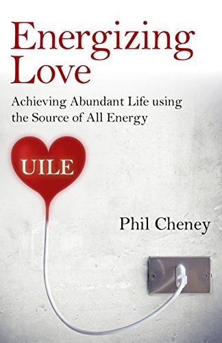 Energizing Love: Achieving Abundant Life Using the Source of All Energy, Uile