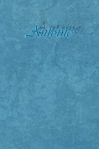 Antoine: Petit Journal personnel de 121 pages lignées avec couverture bleue avec un prénom d'homme (garçon) : Antoine par Phil Polissou