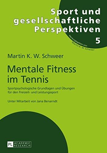 Mentale Fitness Im Tennis: Sportpsychologische Grundlagen Und Uebungen Fuer Den Freizeit- Und Leistungssport (Sport Und Gesellschaftliche Perspektiven) by Martin K W Schweer (2015-09-16)