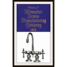 Milwaukee Brass Catalog D 1915: Plumbers' Brass Goods (English Edition)
