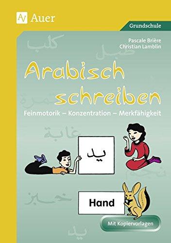 Arabisch schreiben: Feinmotorik - Konzentration - Merkfähigkeit (1. bis 4. Klasse)