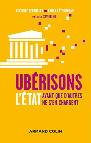 Ubérisons l'État ! Avant que d'autres ne s'en chargent par Clément Bertholet, Laura Létourneau