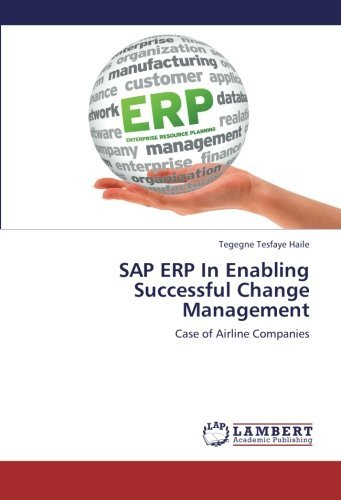 SAP ERP In Enabling Successful Change Management: Case of Airline Companies by Tegegne Tesfaye Haile (2013-02-22)
