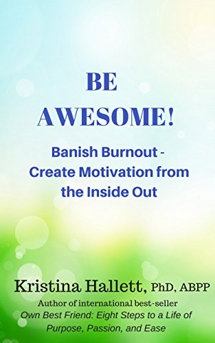 BE AWESOME!: Banish Burnout - Create Motivation from the Inside Out (English Edition)