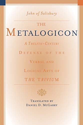 Metalogicon: A Twelfth-Century Defense of the Verbal & Logical Arts of the Trivium by of Salisbury, Bishop of Chartres John (2010-02-01)