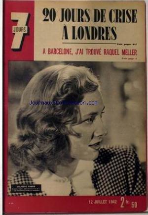 7 JOURS [No 88] du 12/07/1942 - 20 JOURS DE CRISE A LONDRES. A BARCELONE J'AI TROUVE RAQUEL MELLER. JULIETTE FABER DANS SON DERENIER FILM - LES INCONNUS DANS LA MAISON -