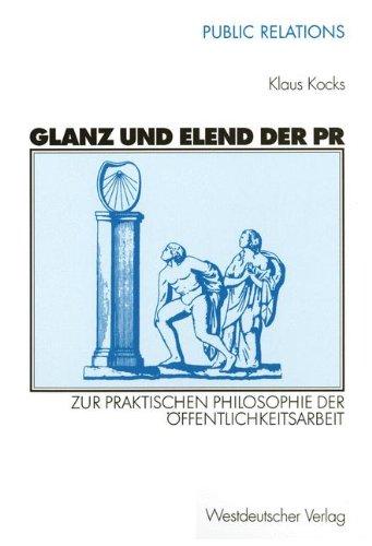 glanz-und-elend-der-pr-zur-praktischen-philosophie-der-offentlichkeitsarbeit-public-relations