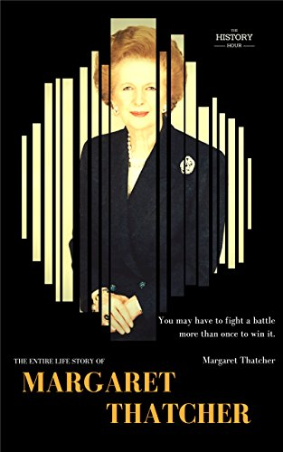 MARGARET THATCHER: The Iron Lady: The Entire Life Story (Best Biography) (English Edition)