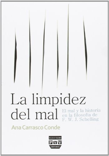LIMPIDEZ DEL MAL, LA: El mal y la historia en la filosofía de F.W.J. Schelling por Ana Carrasco Conde