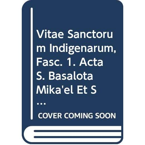 Vitae Sanctorum Indigenarum, Fasc. 1. Acta S. Basalota Mika'el Et S. Anorewos Aeth. 11. = Aeth. II, 20
