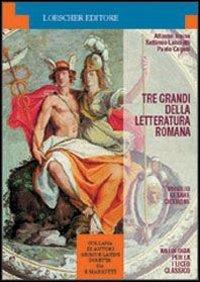 Tre grandi della letteratura romana: Virgilio, Cesare, Cicerone. Per la 1 classe del Liceo classico