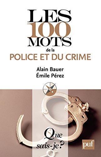 Les 100 mots de la police et du crime: « Que sais-je ? » n° 3836