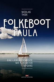 Folkeboot Paula: Eine Liebesgeschichte mit 1,20 Meter Tiefgang