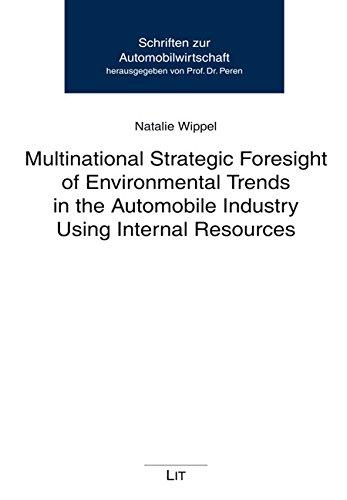 Multinational Strategic Foresight of Environmental Trends in the Automobile Industry Using Internal Resources (Schriften Zur Automobilwirtschaft, Band 9)