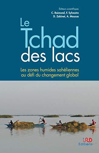 Couverture du livre Le Tchad des lacs: Les zones humides sahéliennes au défi du changement global (Synthèses)
