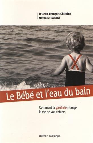 Le Bebe et l Eau du Bain Comment la Garderie Change la Vie de Nos Enfants par Jean-François Chicoine