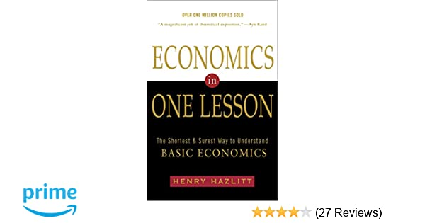 Economics in One Lesson: The Shortest and Surest Way to