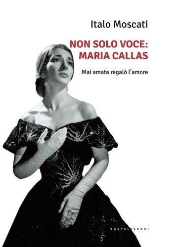 Non solo voce, Maria Callas. Mai amata regal l'amore