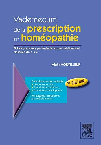 Vademecum de la prescription en homéopathie: Fiches pratiques par maladies et par médicament classées de A à Z