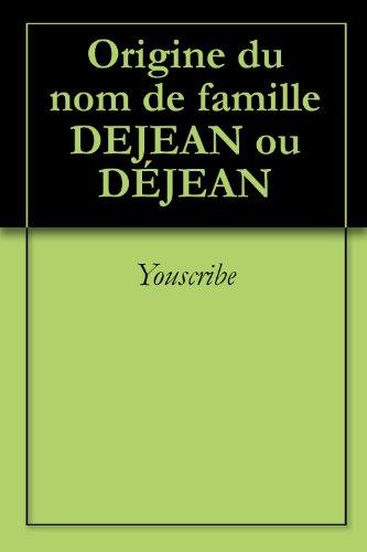 Origine du nom de famille DEJEAN ou DÉJEAN (Oeuvres courtes) par Youscribe