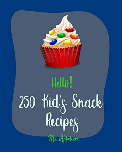 Hello! 250 Kid's Snack Recipes: Best Kid's Snack Cookbook Ever For Beginners [Book 1] (English Edition)
