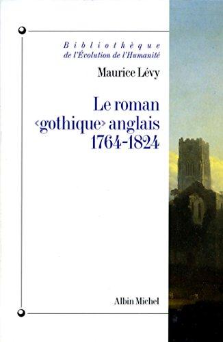 Le Roman « gothique » anglais 1764-1824 (Bibliothèque de l'Evolution de l'Humanité t. 11) par Maurice Levy