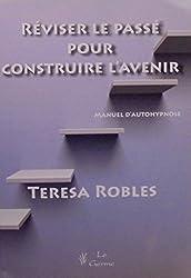Robles teresa - Réviser le passé pour construire l avenir