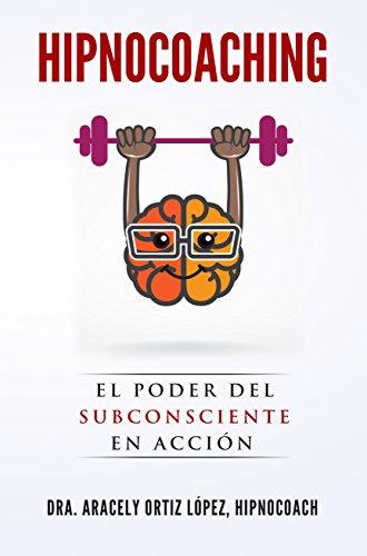 Hipnocoaching: El Poder de la Mente Subconsciente (Reprograma tu Mente nº 1) por Dra. Aracely Ortiz López