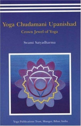 Yoga Chudamani Upanishad: Crown Jewel of Yoga by Swami Satyadharma(2003-12)