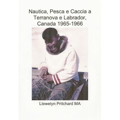 Nautica, Pesca E Caccia A Terranova E Labrador, Canada 1965-1966 (Photo Albums Vol. 1)