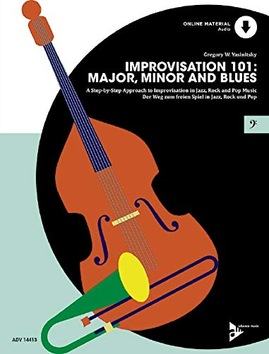 Improvisation 101: Major, Minor and Blues: A Step By Step Approach for Developing Improvisers. Kontrabass, E-Bass oder Posaune. Lehrbuch mit Online-Audiodatei. (Advance Music)