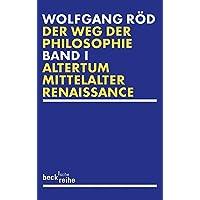 Der Weg der Philosophie Bd. 1: Altertum, Mittelalter, Renaissance: Von den Anfängen bis ins 20. Jahrhundert. Altertum…