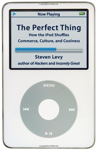 The Perfect Thing: How the iPod Shuffles Commerce, Culture, and Coolness (Shuffle-design Ipod)