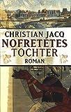 NOFRETETES TOCHTER - Aus dem Französischen von Angelika Weidmann. - Christian Jacq