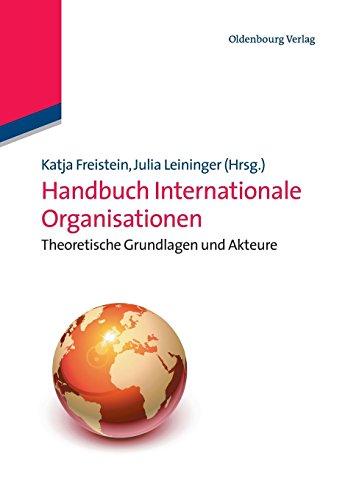 Handbuch Internationale Organisationen: Theoretische Grundlagen und Akteure: Theoretische Grundlagen und Akteure (Lehr- und Handbücher der Politikwissenschaft)