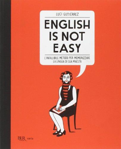 English is not easy. L'infallibile metodo per memorizzare la lingua di sua maestà. Ediz. illustrata (Varia)