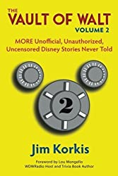 The Vault of Walt: Volume 2: Unofficial, Unauthorized, Uncensored Disney Stories Never Told by Korkis, Jim (2013) Paperback