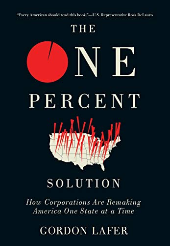 The One Percent Solution: How Corporations Are Remaking America One State at a Time (English Edition)