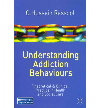 [(Understanding Addiction Behaviours: Theoretical and Clinical Practice in Health and Social Care)] [Author: G. Hussein Rassool] published on (August, 2011)