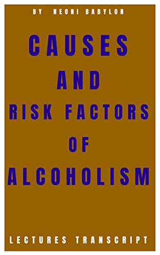 Causes and Risk Factors of Alcoholism (English Edition)