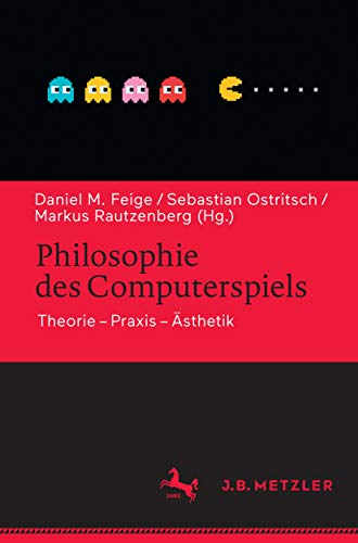 Philosophie des Computerspiels: Theorie - Praxis - Ästhetik