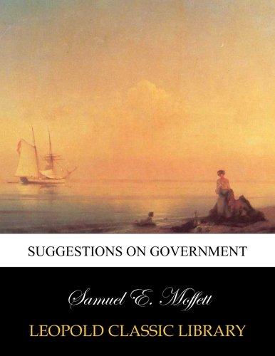 Suggestions on government por Samuel E. Moffett